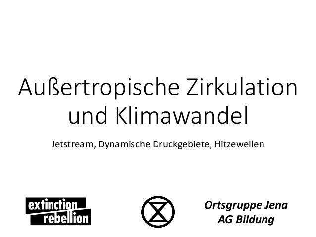 Außertropische Zirkulation und Klimawandel Jetstream, Dynamische Druckgebiete, Hitzewellen Ortsgruppe Jena AG Bildung