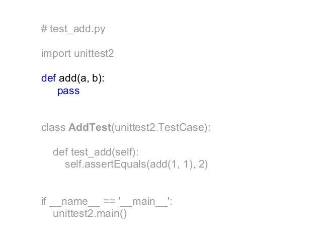 # test_add.pyimport unittest2def add(a, b):   passclass AddTest(unittest2.TestCase):  def test_add(self):    self.assertEq...