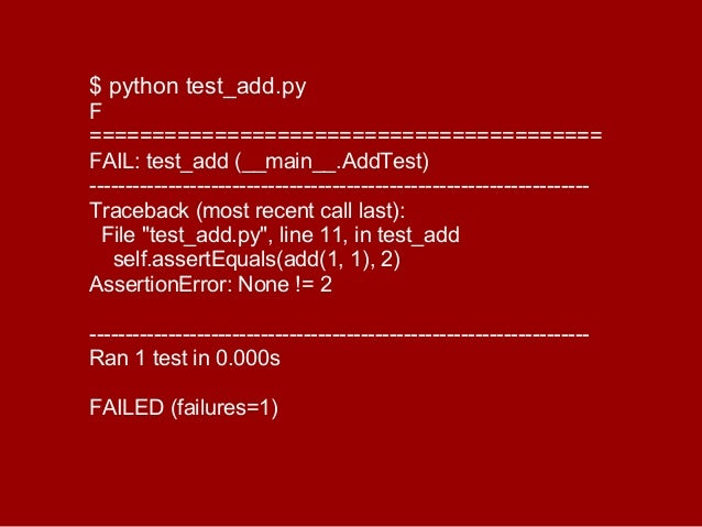 $ python test_add.pyF=========================================FAIL: test_add (__main__.AddTest)---------------------------...