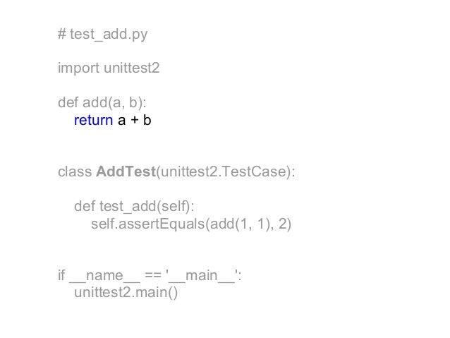 # test_add.pyimport unittest2def add(a, b):  return a + bclass AddTest(unittest2.TestCase):  def test_add(self):    self.a...