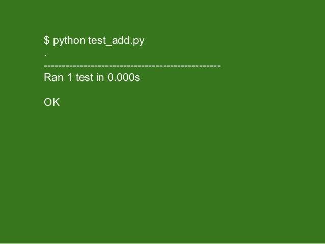 $ python test_add.py.-------------------------------------------------Ran 1 test in 0.000sOK