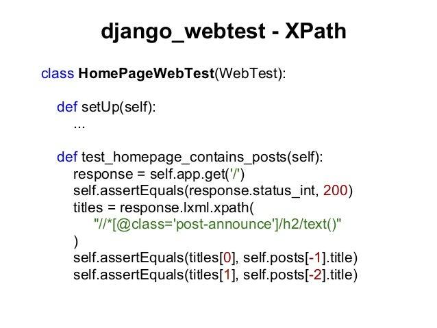 django_webtest - XPathclass HomePageWebTest(WebTest):  def setUp(self):    ...  def test_homepage_contains_posts(self):   ...