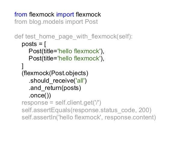 from flexmock import flexmockfrom blog.models import Postdef test_home_page_with_flexmock(self):  posts = [     Post(title...