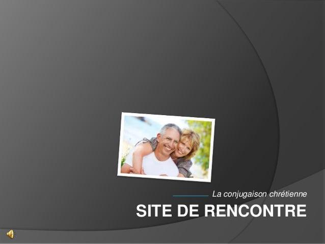 La conjugaison chrétienne SITE DE RENCONTRE