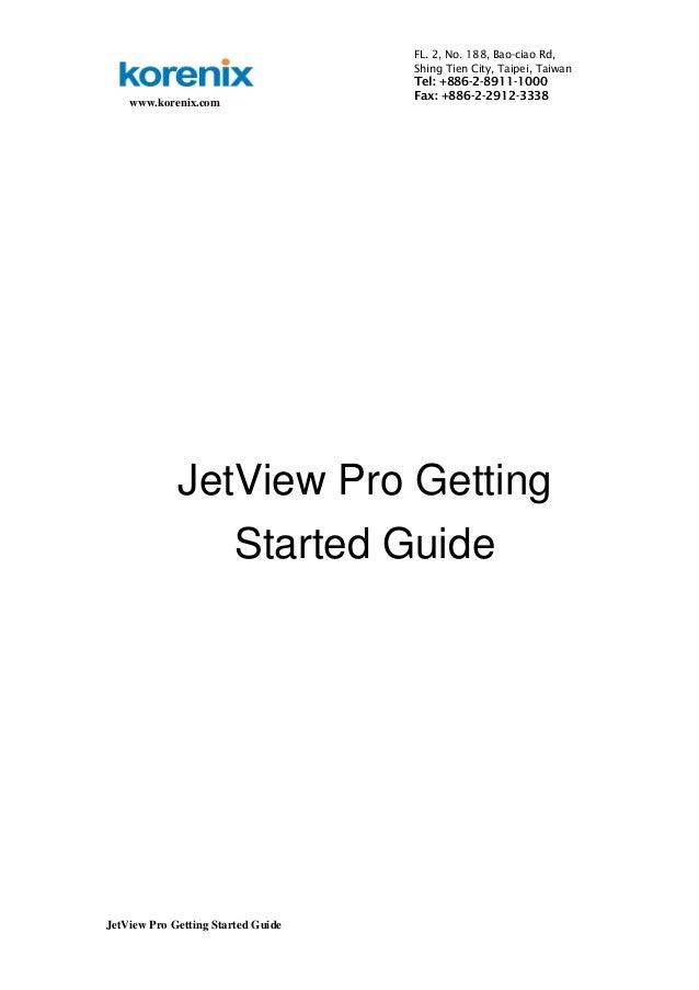 www.korenix.com  JetView Pro Getting Started Guide  FL. 2, No. 188, Bao-ciao Rd,  Shing Tien City, Taipei, Taiwan  Tel: +8...