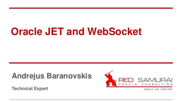 Oracle JET and WebSocket Andrejus Baranovskis Technical Expert