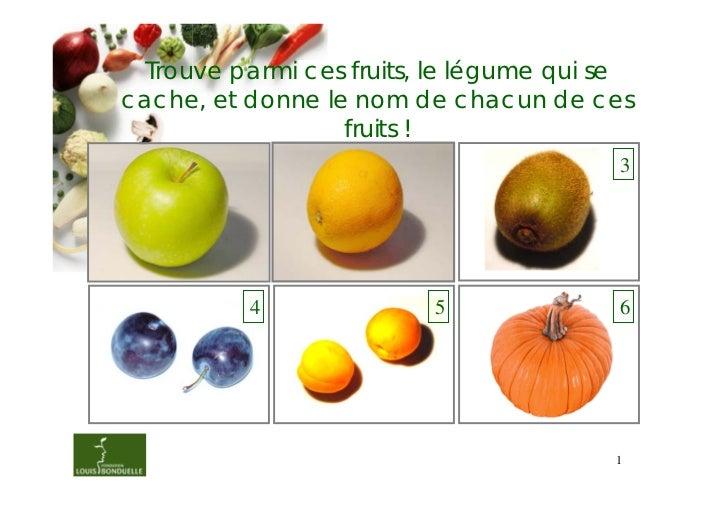 Trouve parmi ces fruits, le légume qui secache, et donne le nom de chacun de ces                  fruits !          1     ...