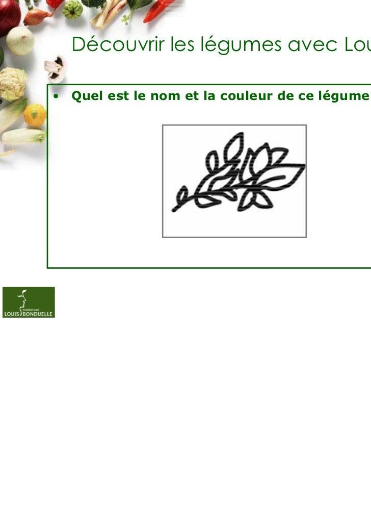 Découvrir les légumes avec Louis• Quel est le nom et la couleur de ce légume ?                                            ...