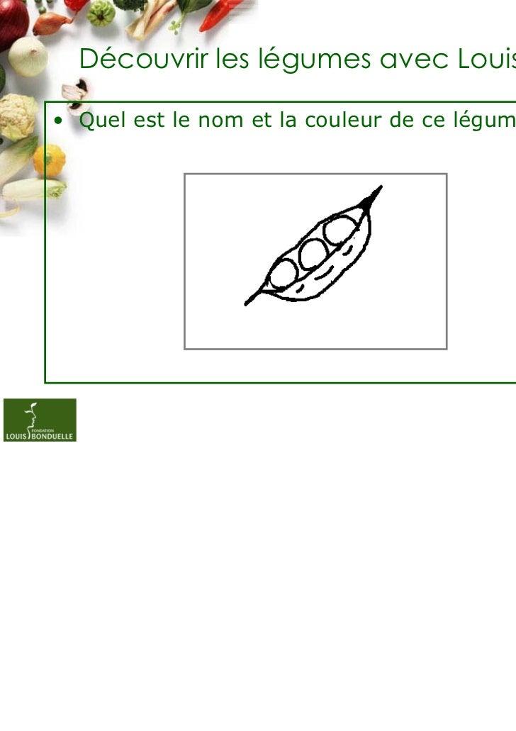 Découvrir les légumes avec Louis• Quel est le nom et la couleur de ce légume?                                             ...