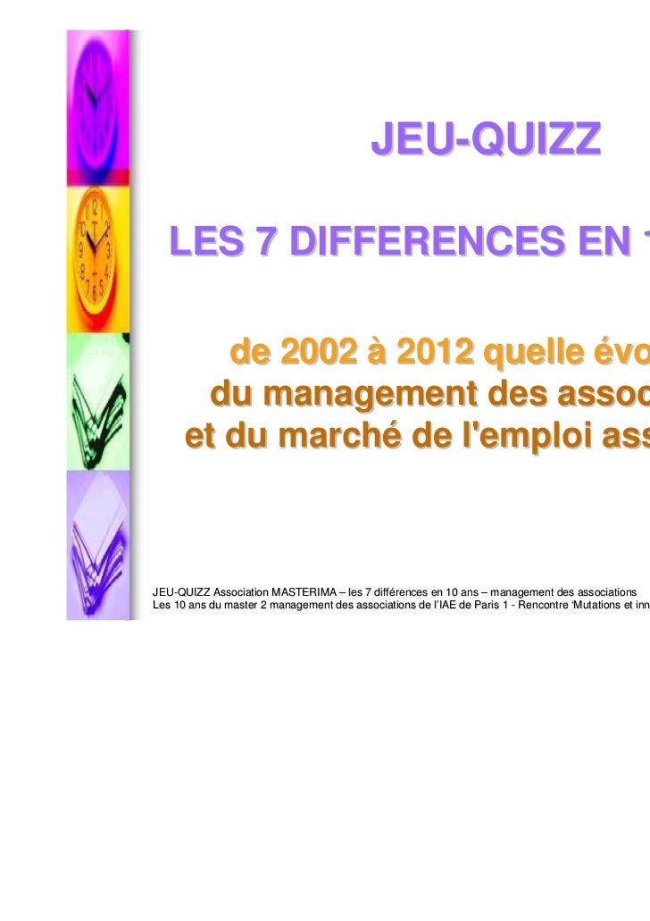 JEU-QUIZZ   LES 7 DIFFERENCES EN 10 ANS :         de 2002 à 2012 quelle évolution        du management des associations   ...