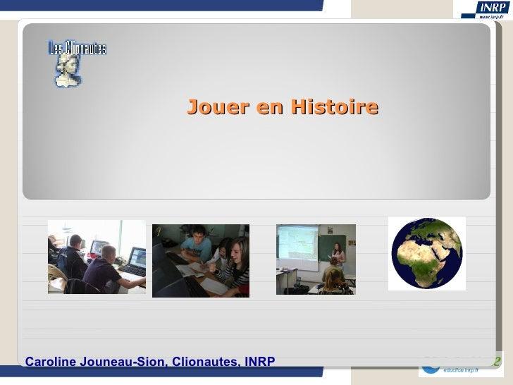 Jouer en Histoire Caroline Jouneau-Sion, Clionautes, INR P