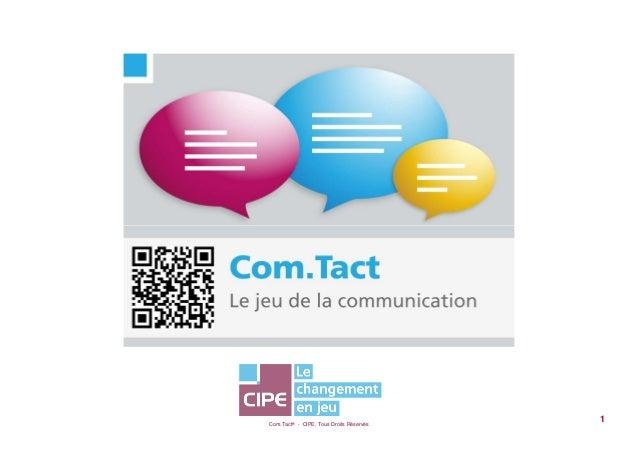 Com.Tact® - CIPE, Tous Droits Réservés1