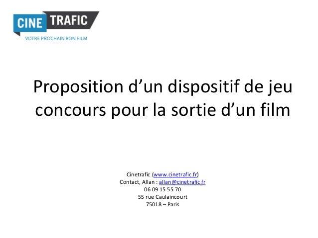 Proposition d'un dispositif de jeu concours pour la sortie d'un film Cinetrafic (www.cinetrafic.fr) Contact, Allan : allan...