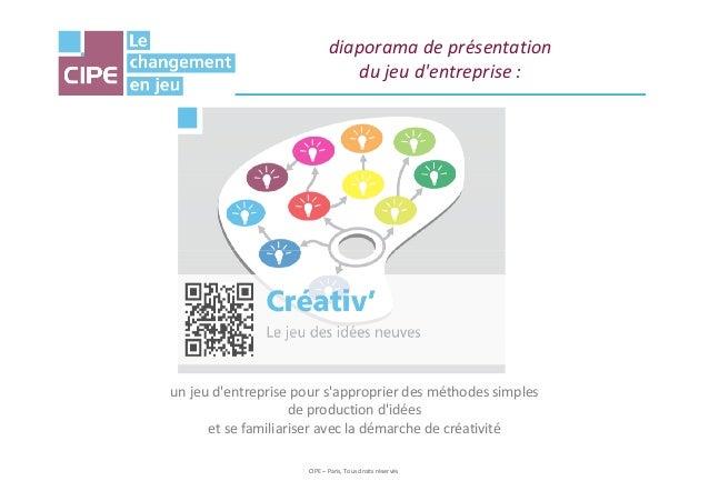 diaporama de présentationdu jeu dentreprise :CIPE – Paris, Tous droits réservésun jeu dentreprise pour sapproprier des mét...