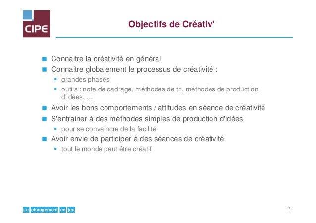 jeuenchangementLe Objectifs de Créativ' Connaitre la créativité en général Connaitre globalement le processus de créativit...