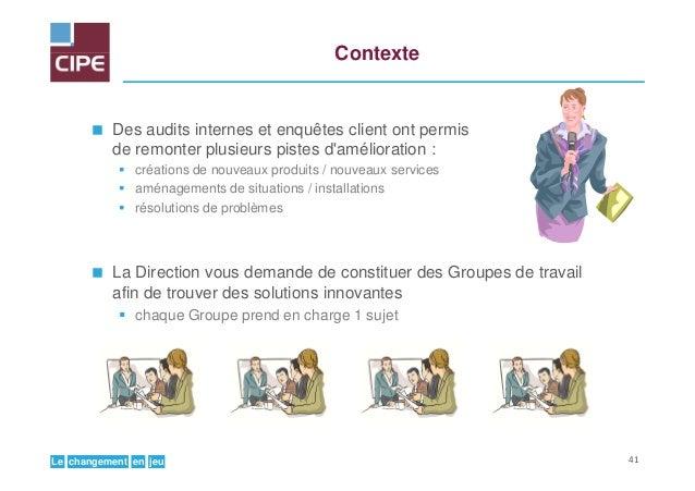 jeuenchangementLe Contexte Des audits internes et enquêtes client ont permis de remonter plusieurs pistes d'amélioration :...