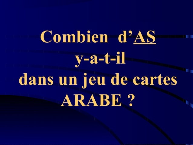 Combien d'AS y-a-t-il dans un jeu de cartes ARABE ?