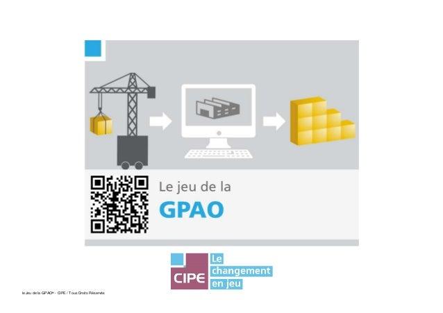le Jeu de la GPAO® - CIPE / Tous Droits Réservés