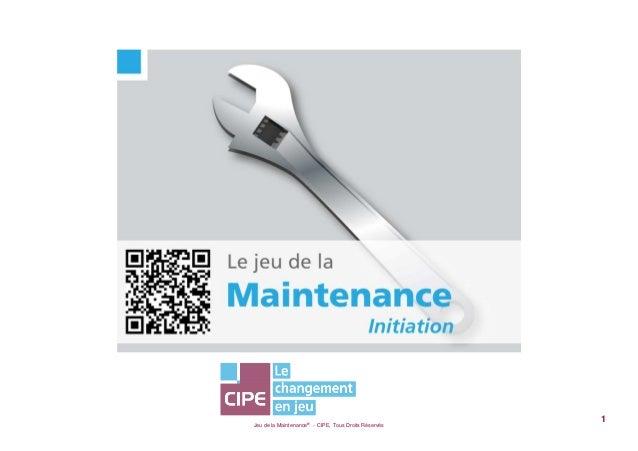 Jeu de la Maintenance® - CIPE, Tous Droits Réservés1