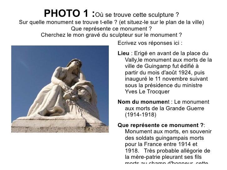 PHOTO 1 :Où se trouve cette sculpture ?Sur quelle monument se trouve t-elle ? (et situez-le sur le plan de la ville)      ...