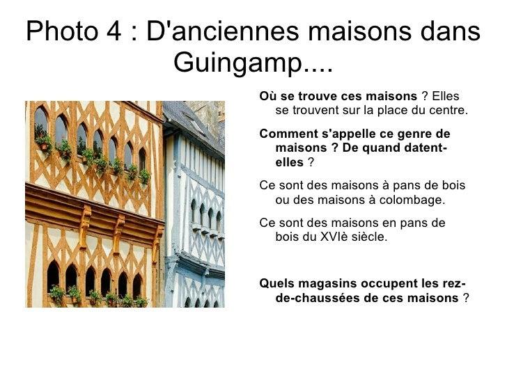 Photo 4 : Danciennes maisons dans            Guingamp....                 Où se trouve ces maisons ? Elles                ...