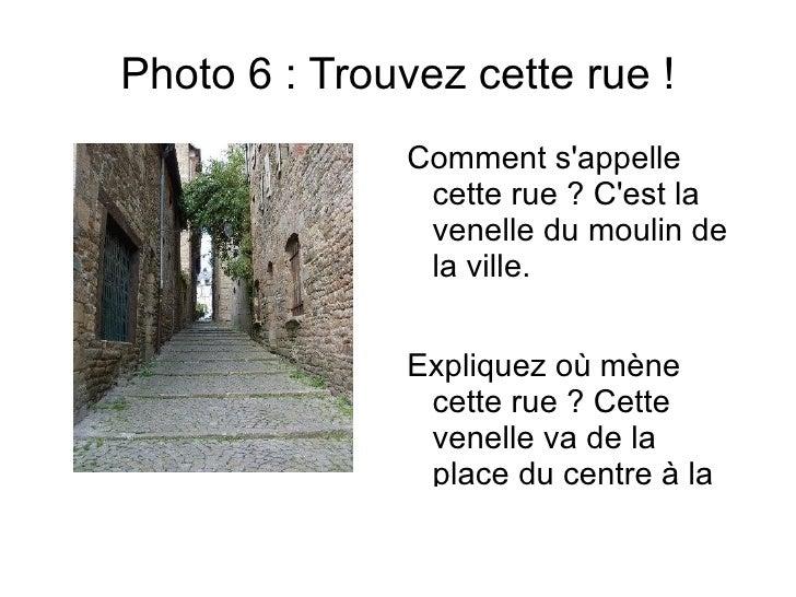 Photo 6 : Trouvez cette rue !              Comment sappelle               cette rue ? Cest la               venelle du mou...