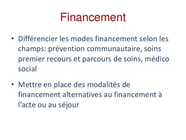Financement • Différencier les modes financement selon les champs: prévention communautaire, soins premier recours et parc...