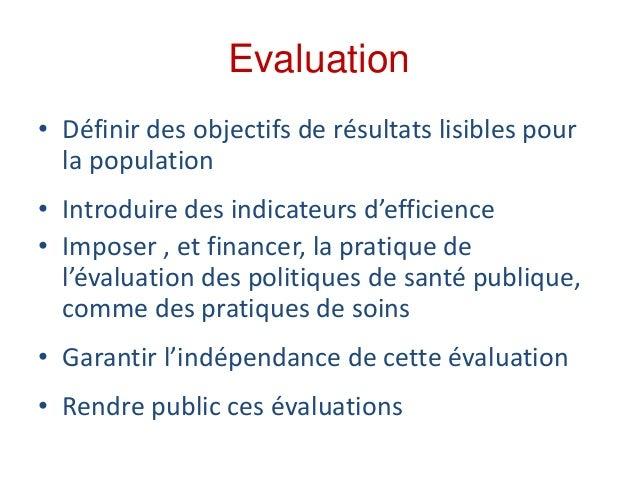 Evaluation • Définir des objectifs de résultats lisibles pour la population • Introduire des indicateurs d'efficience • Im...