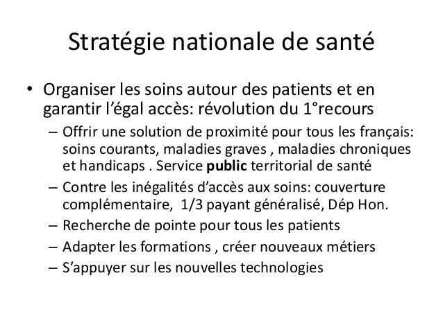 Stratégie nationale de santé • Organiser les soins autour des patients et en garantir l'égal accès: révolution du 1°recour...