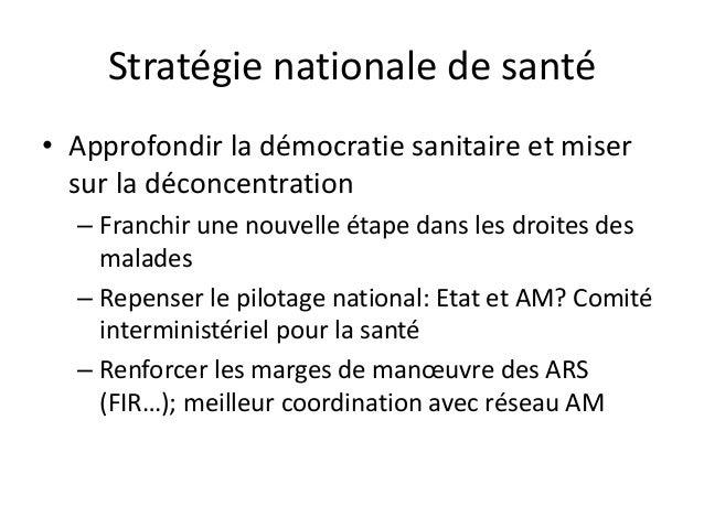 Stratégie nationale de santé • Approfondir la démocratie sanitaire et miser sur la déconcentration – Franchir une nouvelle...
