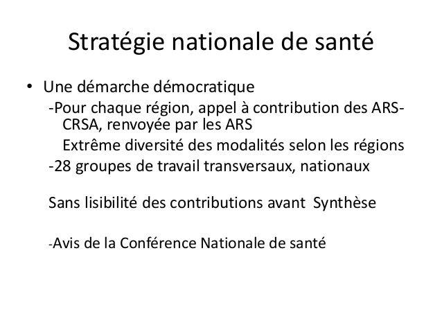 Stratégie nationale de santé • Une démarche démocratique -Pour chaque région, appel à contribution des ARS- CRSA, renvoyée...