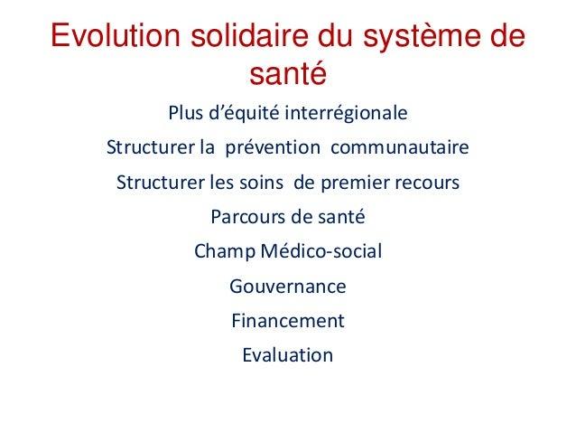Evolution solidaire du système de santé Plus d'équité interrégionale Structurer la prévention communautaire Structurer les...