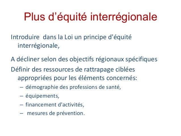 Plus d'équité interrégionale Introduire dans la Loi un principe d'équité interrégionale, A décliner selon des objectifs ré...