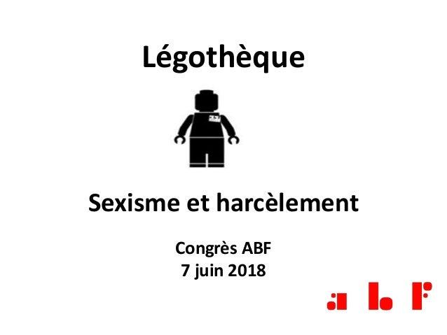 Légothèque Sexisme et harcèlement Congrès ABF 7 juin 2018
