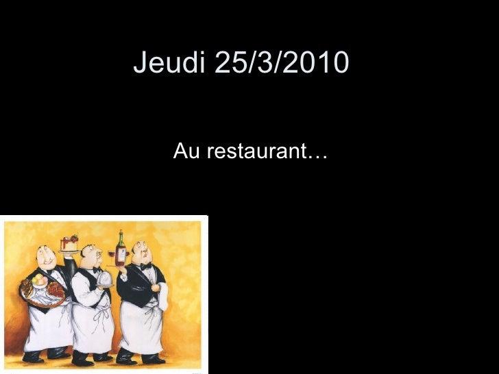 Jeudi 25/3/2010 Au restaurant…
