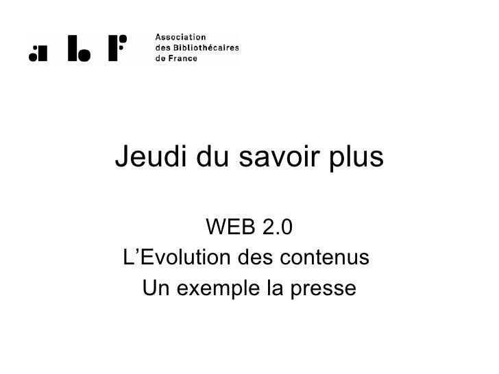 Jeudi du savoir plus WEB 2.0 L'Evolution des contenus  Un exemple la presse