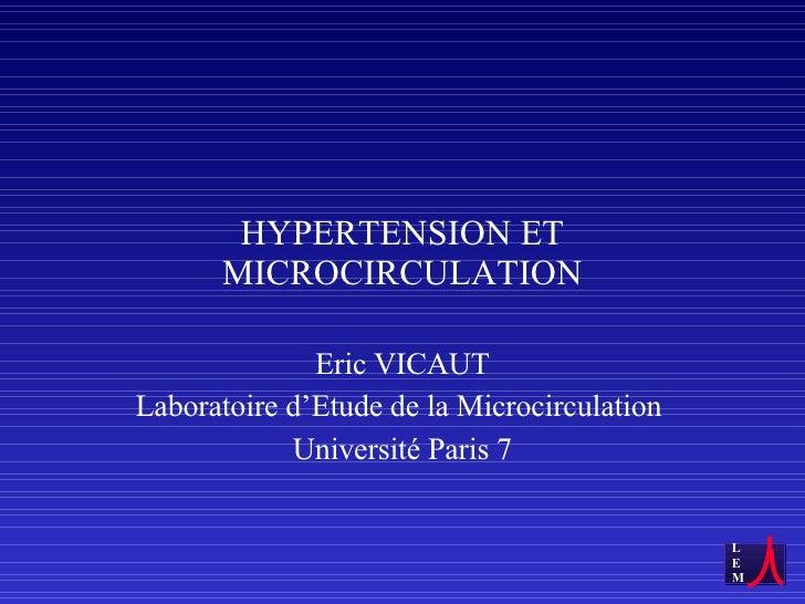 HYPERTENSION ET MICROCIRCULATION Eric VICAUT Laboratoire d'Etude de la Microcirculation  Université Paris 7