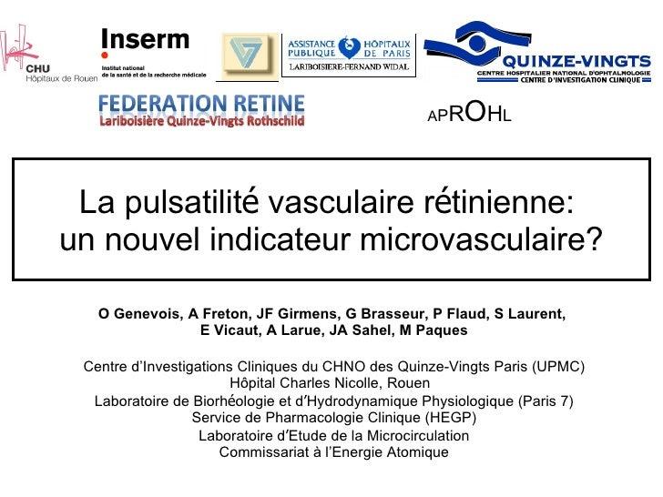 La pulsatilit é  vasculaire r é tinienne:  un nouvel indicateur microvasculaire? O Genevois, A Freton, JF Girmens, G Brass...