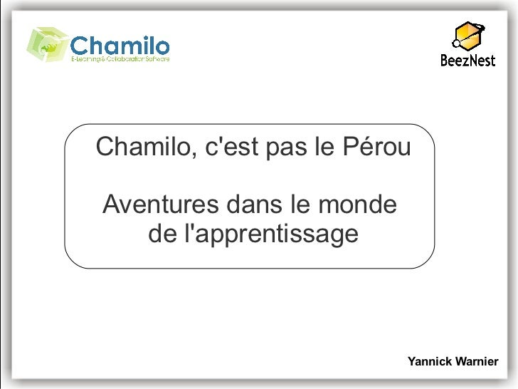 Chamilo, cest pas le PérouAventures dans le monde   de lapprentissage                          Yannick Warnier