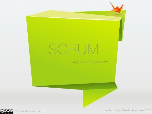 SCRUM                                   Approcher l'incertitudeCC BY-NC-SA 2.0 Laurent Dupont                         Jeud...