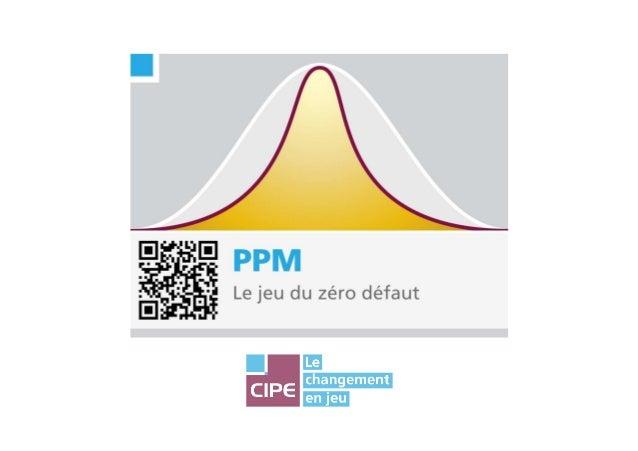 PPM, le jeu du Zéro-Défaut® - CIPE, Tous Droits Réservés1