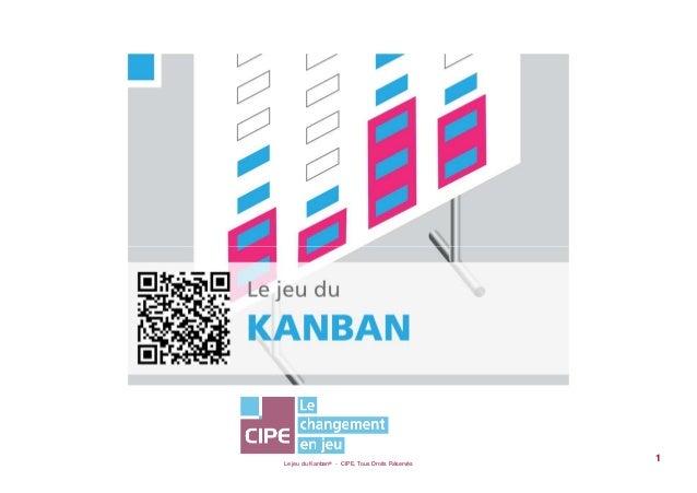 Le jeu du Kanban® - CIPE, Tous Droits Réservés  1