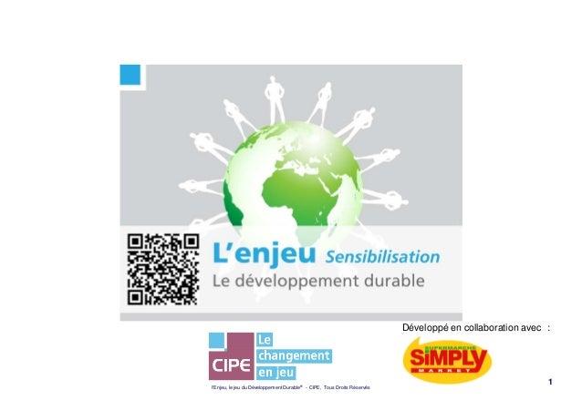 lEnjeu, le jeu du Développement Durable® - CIPE, Tous Droits Réservés1Développé en collaboration avec :