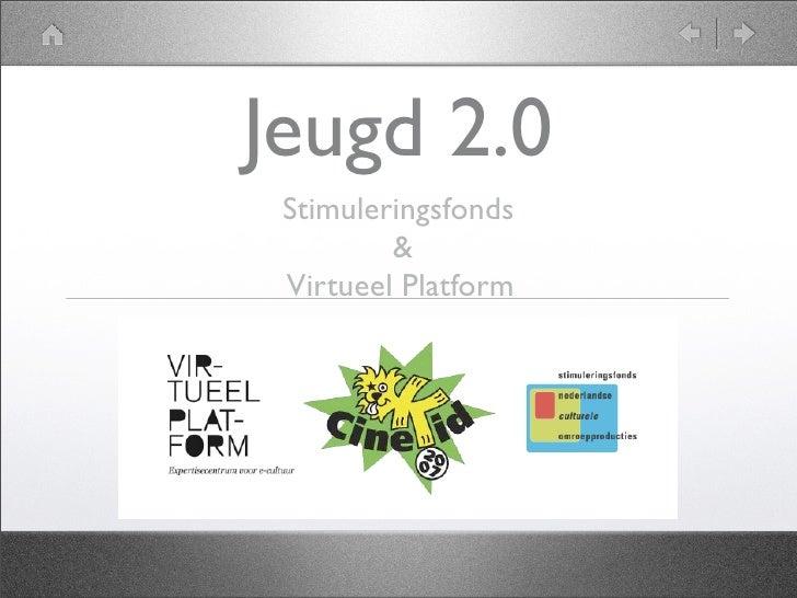 Jeugd 2.0  Stimuleringsfonds          &  Virtueel Platform