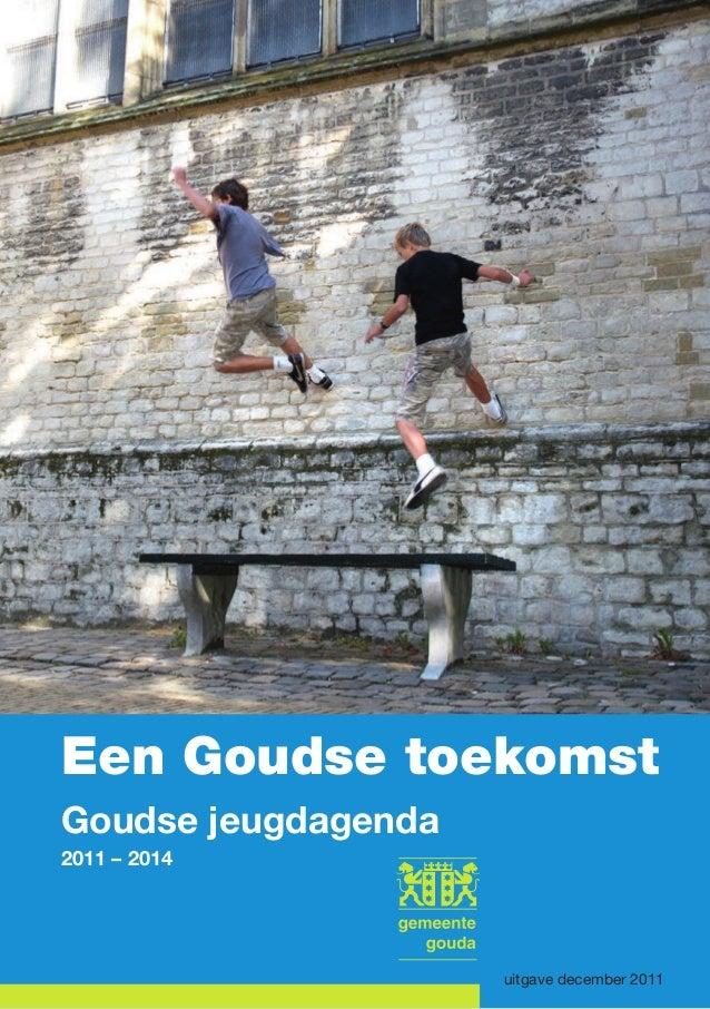 uitgave december 2011 Een Goudse toekomst Goudse jeugdagenda 2011 – 2014