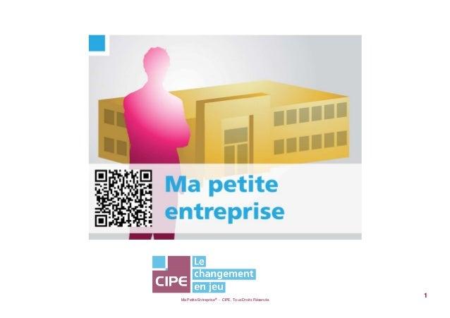 Ma Petite Entreprise® - CIPE, Tous Droits Réservés1