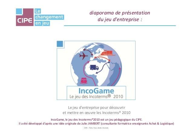 diaporama de présentation du jeu d'entreprise : CIPE – Paris, Tous droits réservés Le jeu d'entreprise pour découvrir et m...