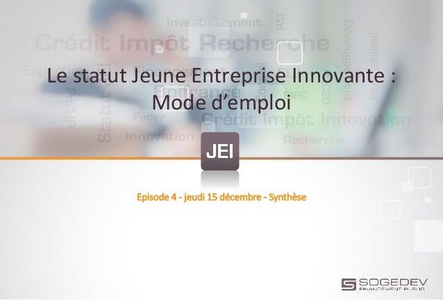Le statut Jeune Entreprise Innovante : Mode d'emploi Episode 4 - jeudi 15 décembre - Synthèse