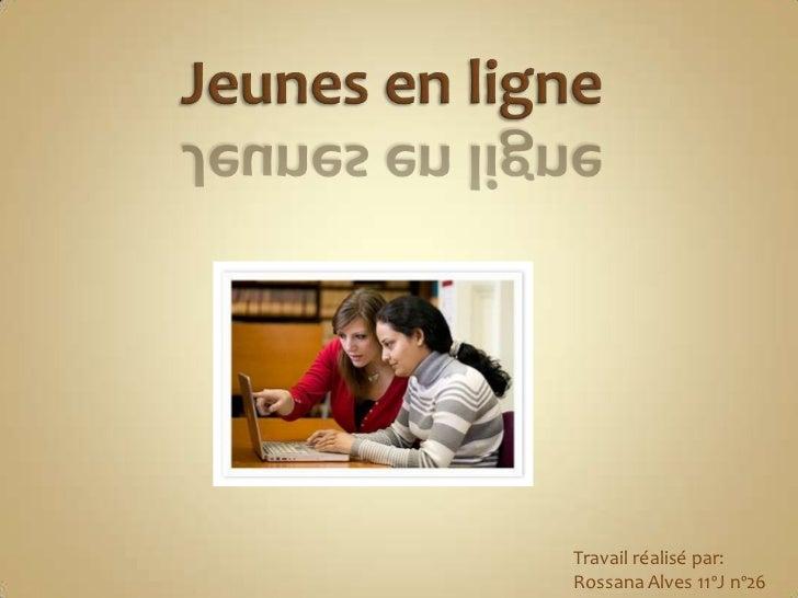 Jeunes en ligne<br />Travailréalisé par:<br />Rossana Alves 11ºJ nº26<br />