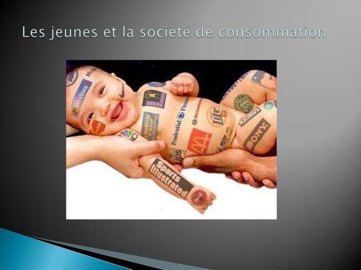La société de consommation:                          Apparaît en Occident dans les                           années 50.  ...